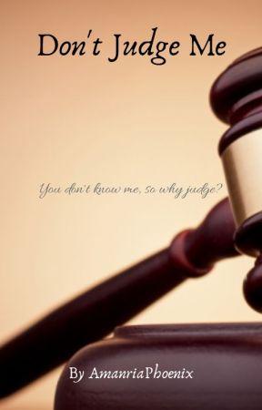 Don't Judge Me by AmanriaPhoenix