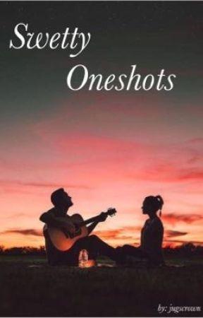 Swetty Oneshots  by jugscrown