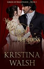 My Cynical Marquess ~ Lords of Reluctance Book 1 by KristinaWalsh