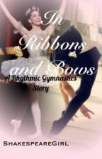In Ribbons and Bows: A Rhythmic Gymnastics Story by ShakespeareGirl