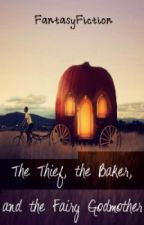 The Thief, the Baker, and the Fairy Godmother by JustEsperanza