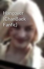 Hangover (ChanBaek Fanfic) by puddinxxx