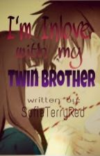 I'm In Love With My Twin Brother (One Shot) by SofieTerryRed