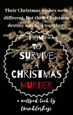 How To Survive A Christmas Murder  by twinkleshaji