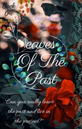 Leaves of The Past |♕Book 1♕ by Princess_Mauve
