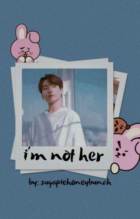 i'm not her|| j.jk [UNDER MAJOR EDITING] by sugapiehoneybunch