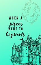 When a Pisces went to Hogwarts(On Hold) by TheTurquoiseGirl
