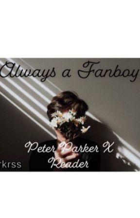 Peter Parker x Reader ~ Always a Fanboy  by parkrss