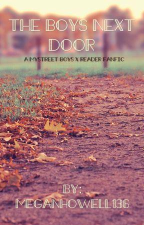 The Boys Next Door (Mystreet Boys x Reader) by MeganHowell136