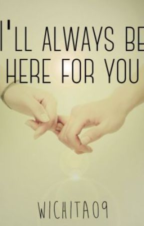Ill Always Be Here For You Chapter 2 Wattpad