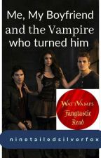 Me, My Boyfriend and the Vampire who Turned Him (Short Story) by dyingtogetpublished