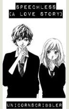 Speechless (A Love Story) by UnicornScribbler