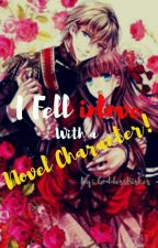 I fell in love with a Novel Character! by GoddessBishes
