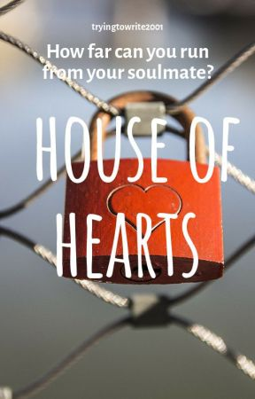 House of Hearts by tryingtowrite2001