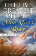 """An Excerpt from my Book """"The Five Greatest People Who Never Lived."""" by Tboen250"""