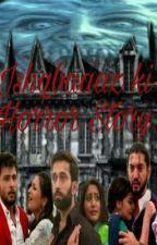 Ishqbaaaz ki Horror Story  by zainabAzh