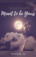 Meant to be yours (Starts From MAY 2019)  by Lovesick_12