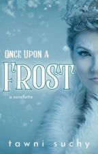 Once Upon A Frost   ✓ by Faith_in_Ink