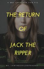 The Return of Jack the Ripper (A BBC Sherlock FanFiction) by IAmTheChildOfHades