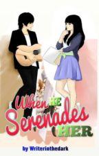 When He Serenades Her (One-Shot) by WriterInTheDark