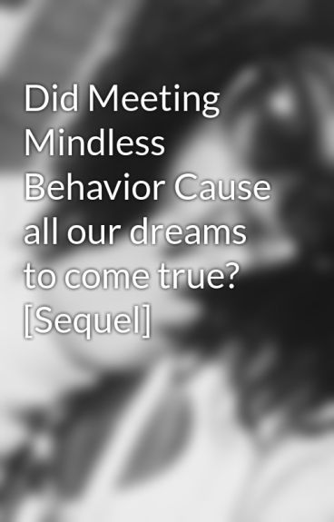 Did Meeting Mindless Behavior Cause all our dreams to come true? [Sequel] by Mash1400