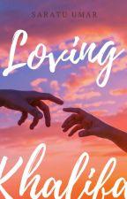 Loving khalifa by Sahra_writes