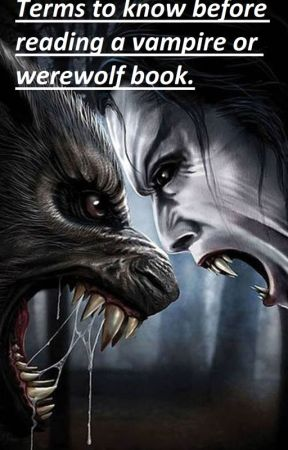 Terms to know before reading a vampire or werewolf book. by DanielleAdzanku