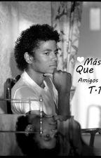 Más Que Amigos//T.1 by MichaelJHistorys1982