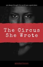 the circus she wrote by Ashkat3225