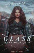 GLASS || The Catalysts Series, #1 by arcaneshade