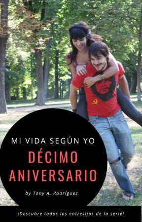 Décimo Aniversario De Mi vida según yo by TonyARguez