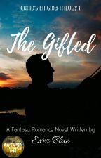 The Gifted (Cupid's Enigma Trilogy 1) [Completed/CE3 Preview] by engrmarshmallow