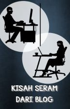 KISAH SERAM DARI BLOG [complete] by ShieldSahran