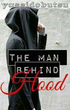 The Man Behind the Hood by Yaseidobutsu