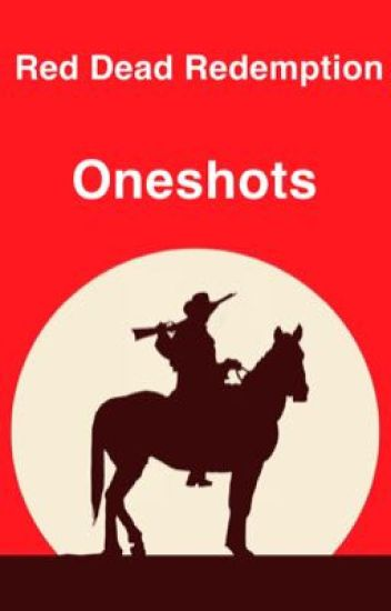 Red Dead Redemption Oneshots