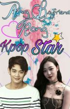 Ang Boyfriend kong kpopstar [EDITING] by AutumnPrincess_