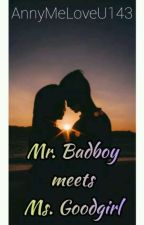 Mr. Badboy Meets Ms. Goodgirl by AnnyMeLoveU143