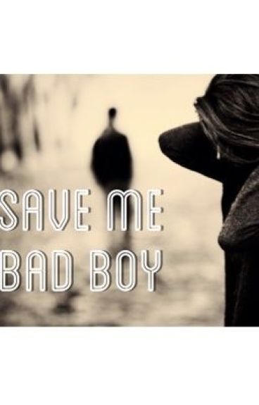 Save me bad boy