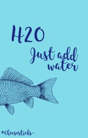 H2O: just add water by cheesesticks-