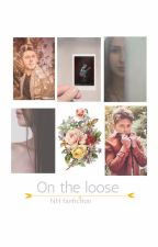 On the Loose // N.H fanfiction by Niallhrrns