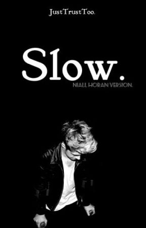 Slow. [Niall Horan] by JustTrustToo