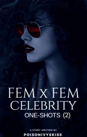 FemxFem Celebrity One Shots (2) by PoisonIvysKiss