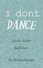 I Dont Dance (A Justin Bieber Fanfic) by kidrauldream