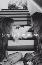 Good Girl Gone Bad by XoLoveMeHateMeXo