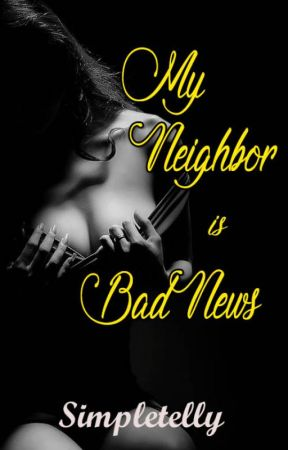 My Neighbor is Bad News by SimpleTelly