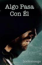 Algo pasa con él by booksinsajo