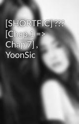 [SHORTFIC] ??? [Chap 1 => Chap 7]   YoonSic by geminichocobino