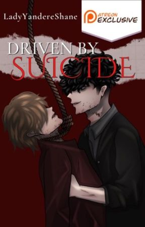 Driven by Suicide    18+ BoyxBoy by LadyYandereShane