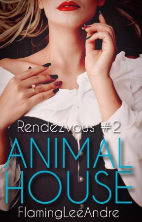 Animal House (Rendezvous #2) by FlamingLeeAndre