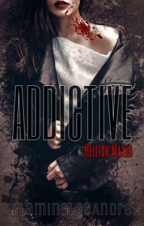 Addictive (Hellish Mates #1) by FlamingLeeAndre